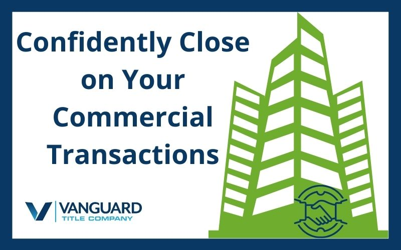 Confidently Close on Your Commercial Transactions